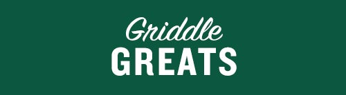 Griddle Greats