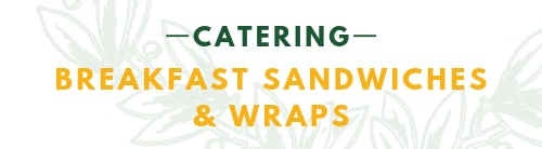 CATERING BREAKFAST SANDWICHES & WRAPS